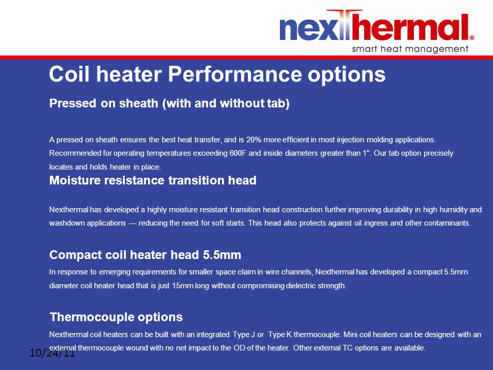 10/24/11 Coil heater Performance options Pressed on sheath (with and without tab) A pressed on sheath ensures the best heat transfer, and is 20% more efficient in most injection molding applications.