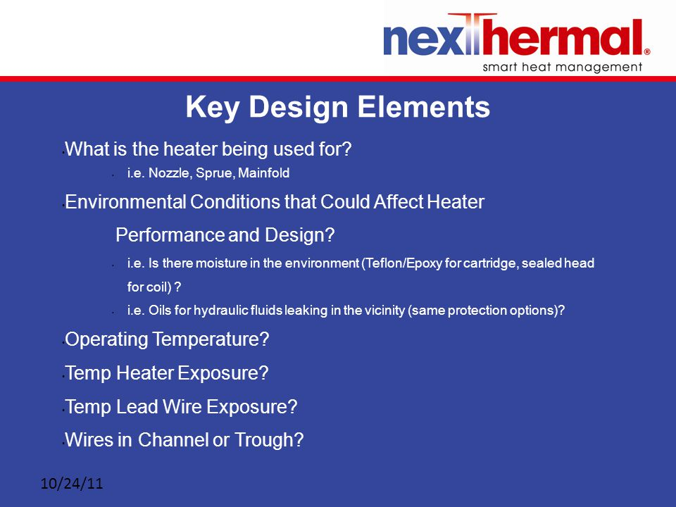 10/24/11 Key Design Elements What is the heater being used for.