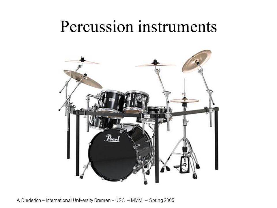 A.Diederich – International University Bremen – USC – MMM – Spring 2005 Percussion instruments