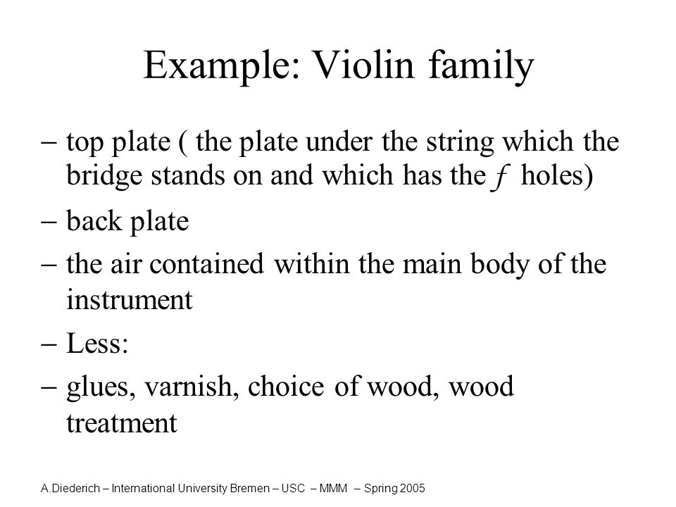 A.Diederich – International University Bremen – USC – MMM – Spring 2005 Example: Violin family  top plate ( the plate under the string which the brid