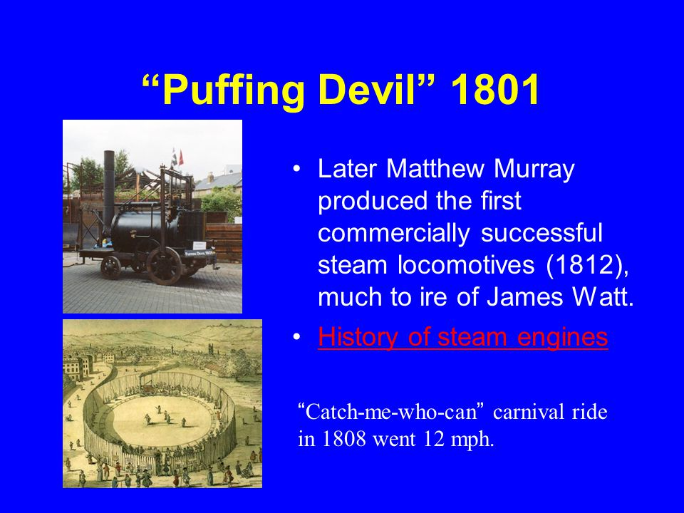"""""""Puffing Devil"""" 1801 Later Matthew Murray produced the first commercially successful steam locomotives (1812), much to ire of James Watt. History of s"""