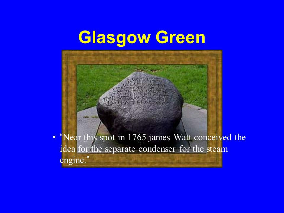 """Glasgow Green """" Near this spot in 1765 james Watt conceived the idea for the separate condenser for the steam engine. """""""