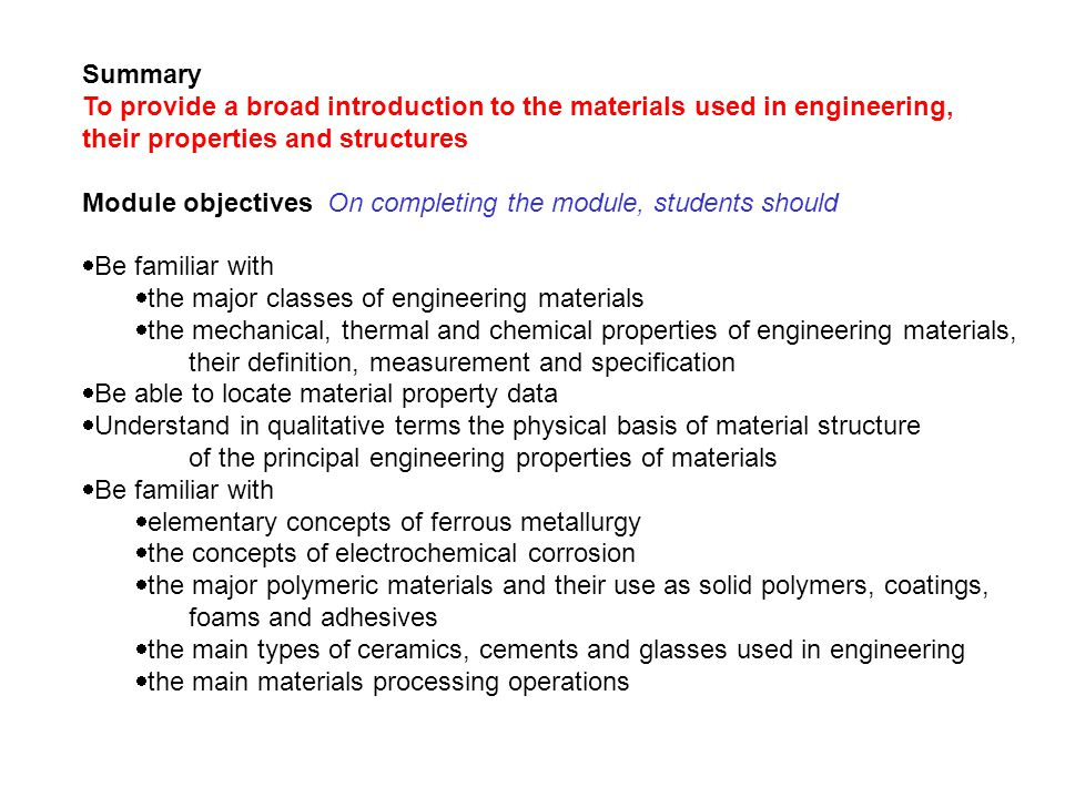 Summary To provide a broad introduction to the materials used in engineering, their properties and structures Module objectives On completing the modu