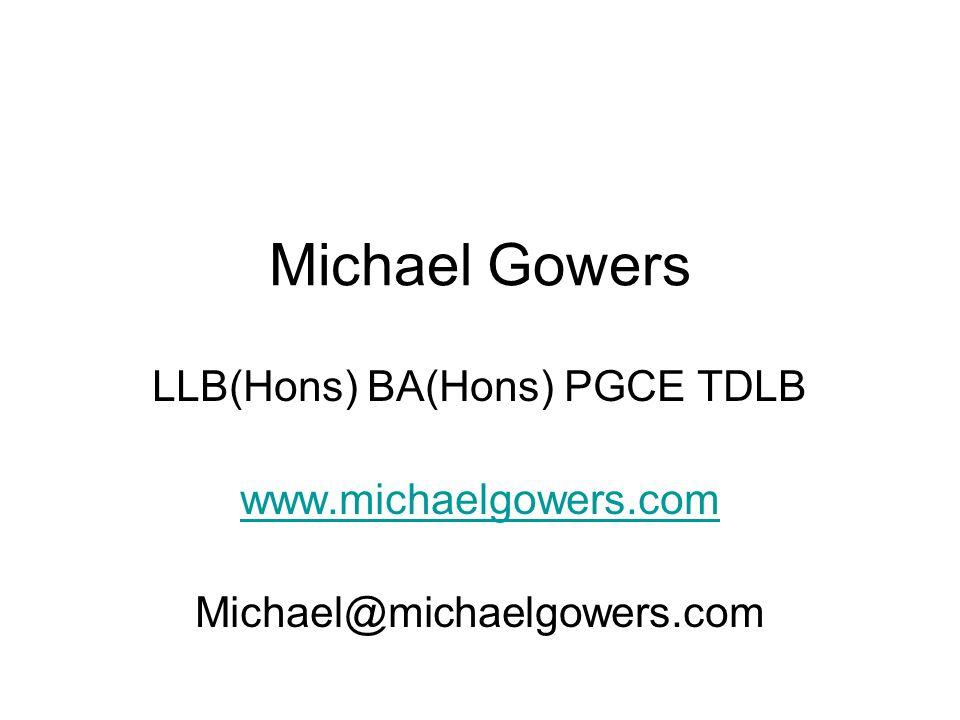 Michael Gowers LLB(Hons) BA(Hons) PGCE TDLB www.michaelgowers.com Michael@michaelgowers.com