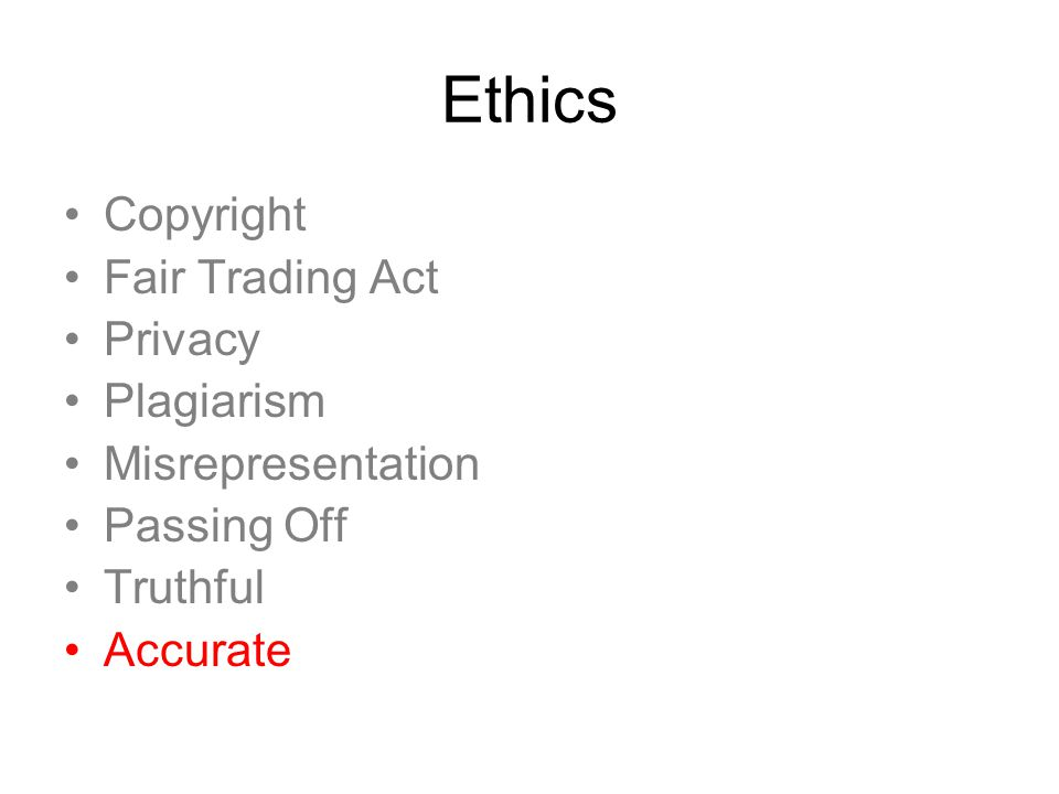 Ethics Copyright Fair Trading Act Privacy Plagiarism Misrepresentation Passing Off Truthful Accurate