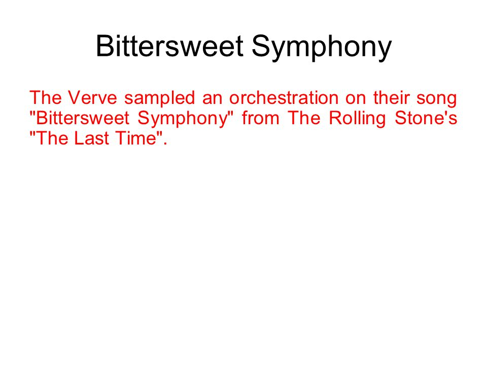 Bittersweet Symphony The Verve sampled an orchestration on their song