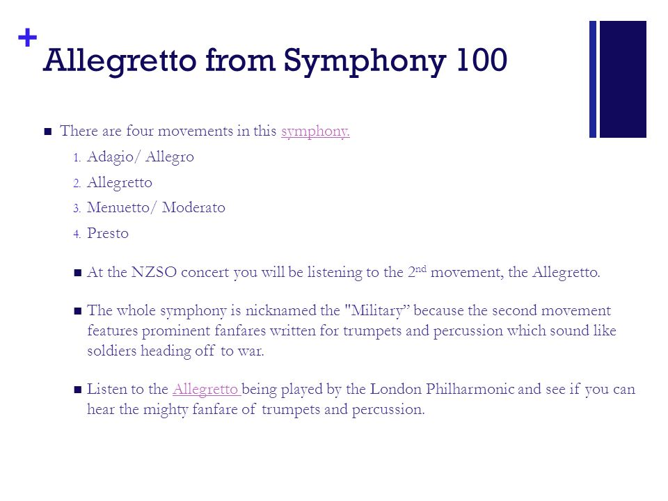 + Allegretto from Symphony 100 There are four movements in this symphony.symphony.