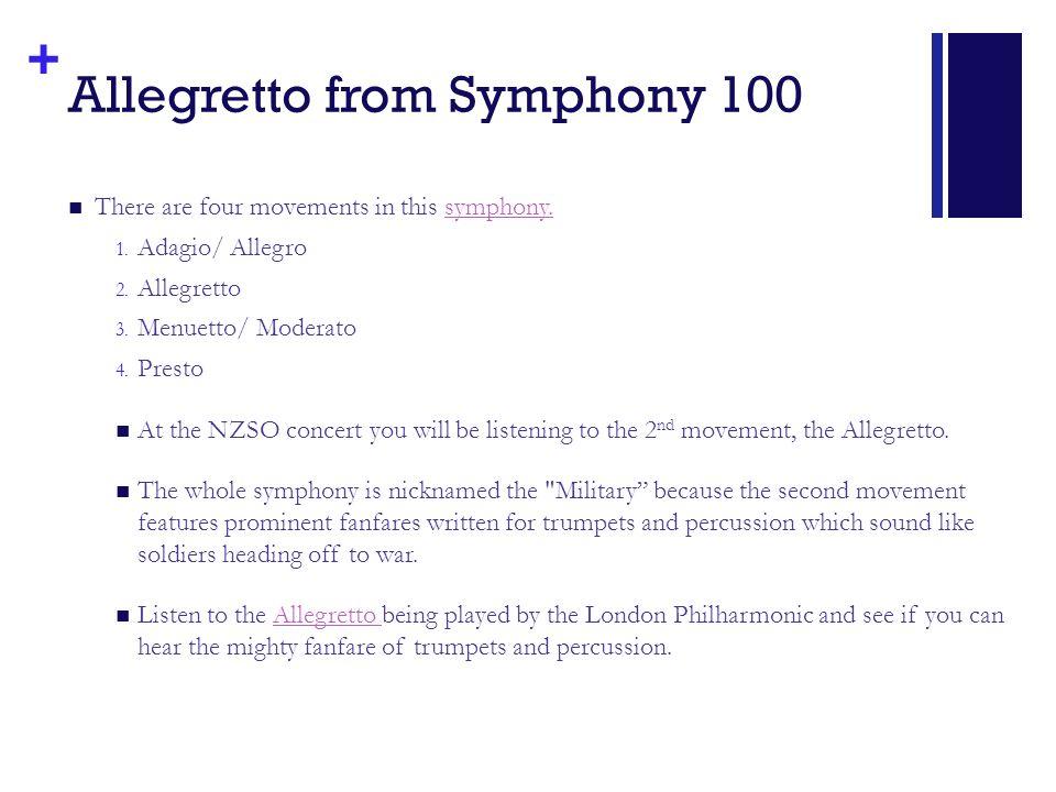 + Allegretto from Symphony 100 There are four movements in this symphony.symphony. 1. Adagio/ Allegro 2. Allegretto 3. Menuetto/ Moderato 4. Presto At