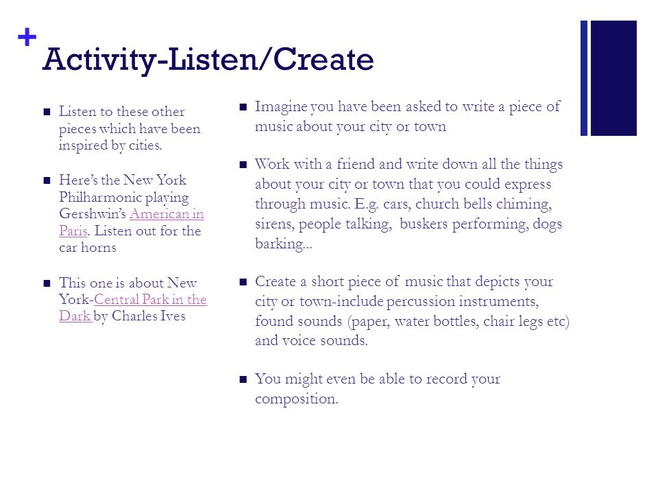 + Activity-Listen/Create Listen to these other pieces which have been inspired by cities. Here's the New York Philharmonic playing Gershwin's American
