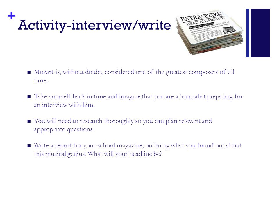 + Activity-interview/write Mozart is, without doubt, considered one of the greatest composers of all time.