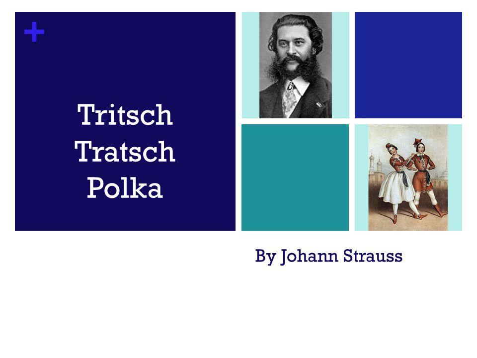 + By Johann Strauss Tritsch Tratsch Polka