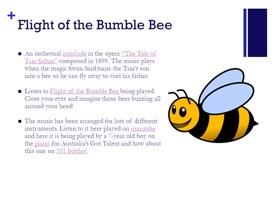 + Flight of the Bumble Bee An orchestral interlude in the opera The Tale of Tsar Saltan composed in 1899.