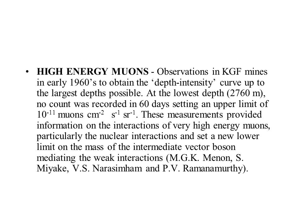 HIGH ENERGY MUONS - Observations in KGF mines in early 1960's to obtain the 'depth-intensity' curve up to the largest depths possible.