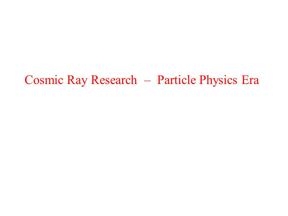 Cosmic Ray Research – Particle Physics Era