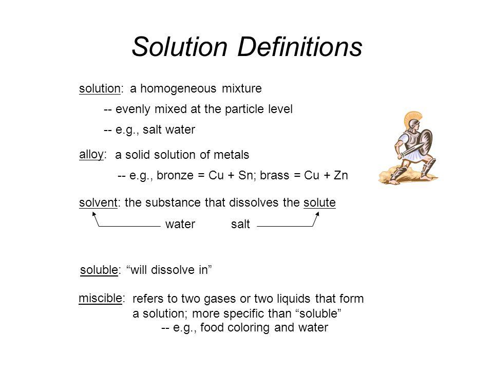"Classes of Solutions aqueous solution: water = ""the universal solvent"" solvent = water amalgam:solvent = Hg e.g., dental amalgam tincture:solvent = al"