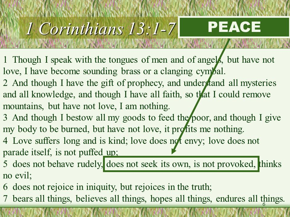 1 Corinthians 13:1-7 (LOVE) 1 Though I speak with the tongues of men and of angels, but have not love, I have become sounding brass or a clanging cymb