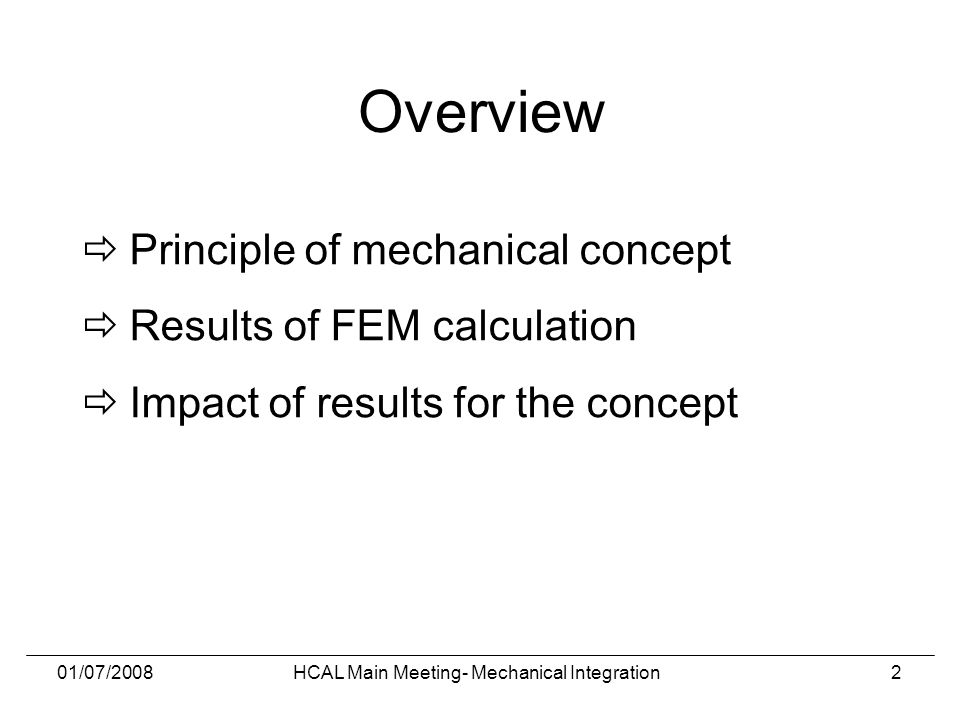 01/07/2008HCAL Main Meeting- Mechanical Integration2 Overview  Principle of mechanical concept  Results of FEM calculation  Impact of results for the concept