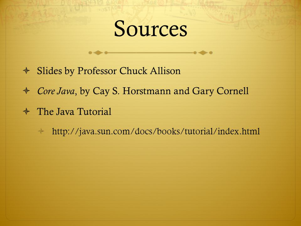 Sources  Slides by Professor Chuck Allison  Core Java, by Cay S.