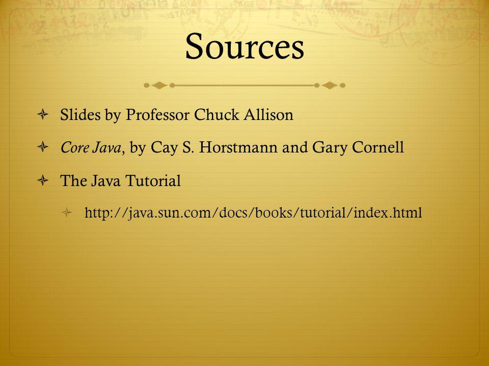 Sources  Slides by Professor Chuck Allison  Core Java, by Cay S.