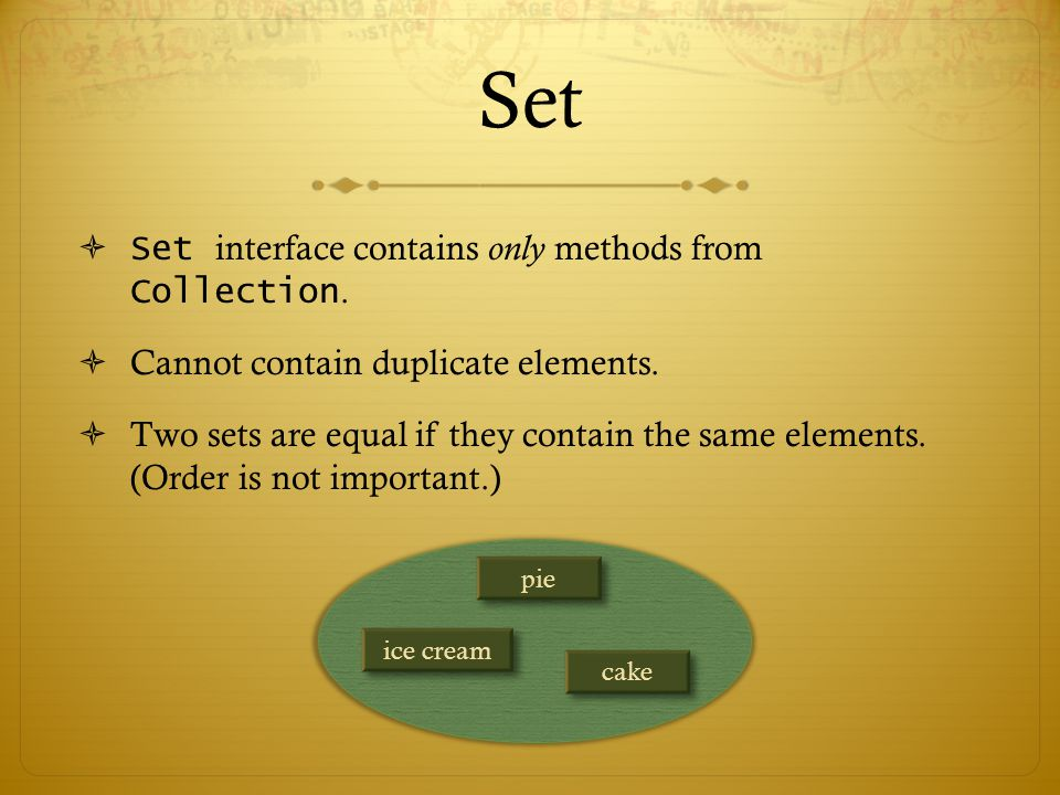 Set  Set interface contains only methods from Collection.
