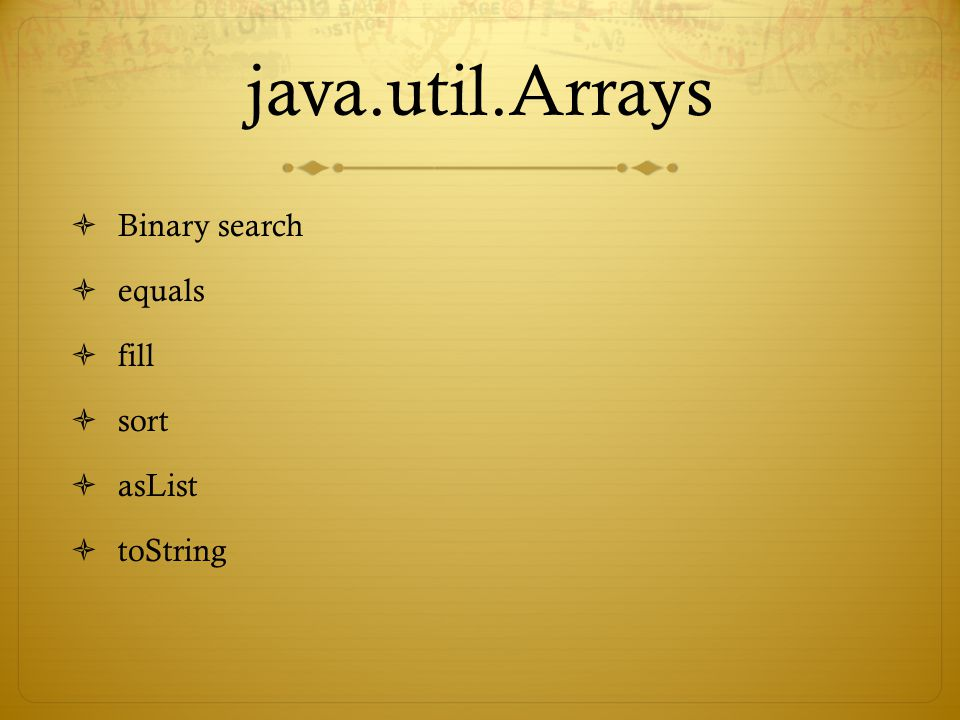 java.util.Arrays  Binary search  equals  fill  sort  asList  toString