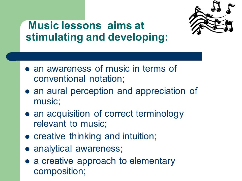 Music lessons aims at stimulating and developing: an awareness of music in terms of conventional notation; an aural perception and appreciation of music; an acquisition of correct terminology relevant to music; creative thinking and intuition; analytical awareness; a creative approach to elementary composition;