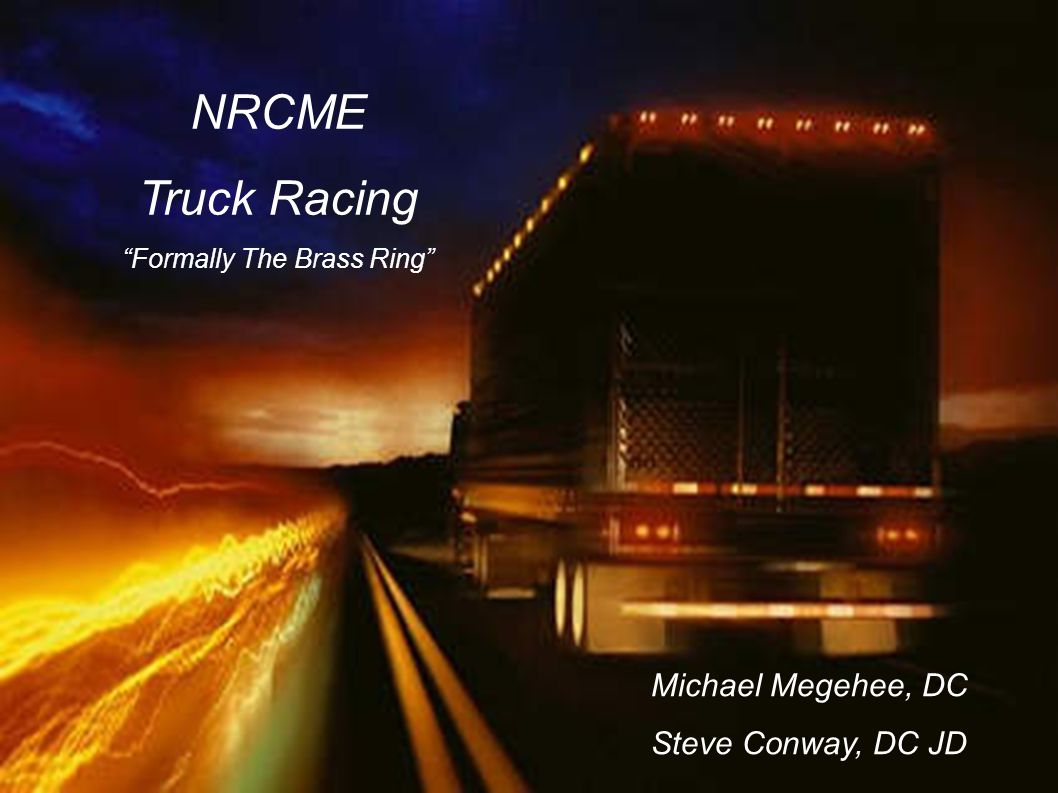 NRCME Truck Racing Formally The Brass Ring Michael Megehee, DC Steve Conway, DC JD