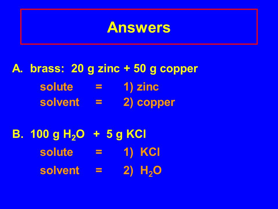 Answers A. brass: 20 g zinc + 50 g copper solute= 1) zinc solvent = 2) copper B.