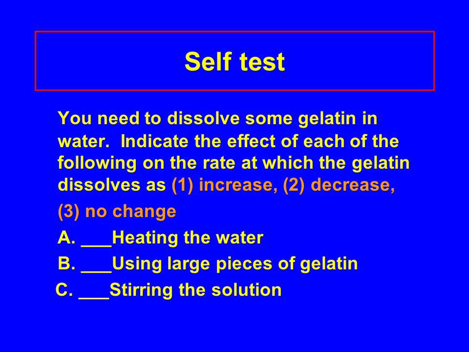 Self test You need to dissolve some gelatin in water.