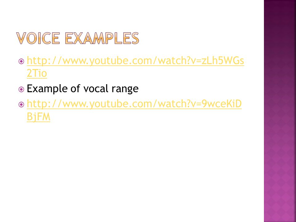  http://www.youtube.com/watch?v=zLh5WGs 2Tio http://www.youtube.com/watch?v=zLh5WGs 2Tio  Example of vocal range  http://www.youtube.com/watch?v=9wceKiD BjFM http://www.youtube.com/watch?v=9wceKiD BjFM