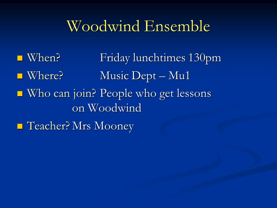 Woodwind Ensemble When Friday lunchtimes 130pm When Friday lunchtimes 130pm Where.