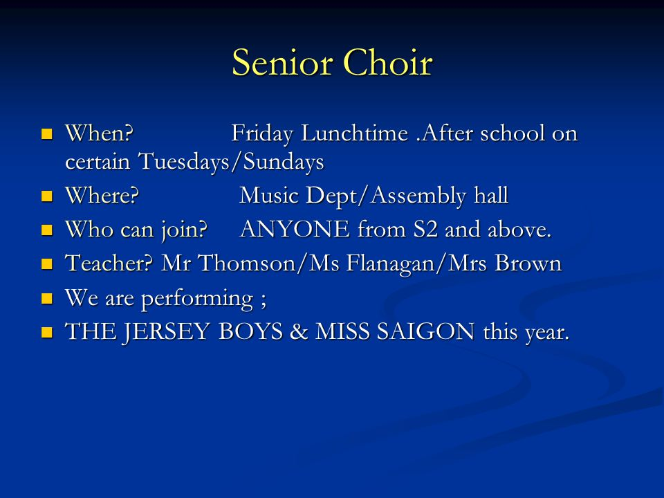 Senior Choir When. Friday Lunchtime.After school on certain Tuesdays/Sundays When.