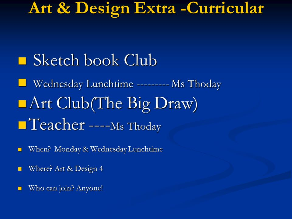 Art & Design Extra -Curricular Sketch book Club Sketch book Club Wednesday Lunchtime --------- Ms Thoday Wednesday Lunchtime --------- Ms Thoday Art Club(The Big Draw) Art Club(The Big Draw) Teacher ---- Ms Thoday Teacher ---- Ms Thoday When.