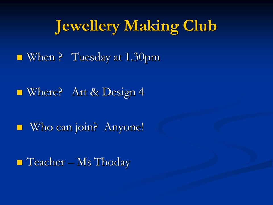 Jewellery Making Club When . Tuesday at 1.30pm When .