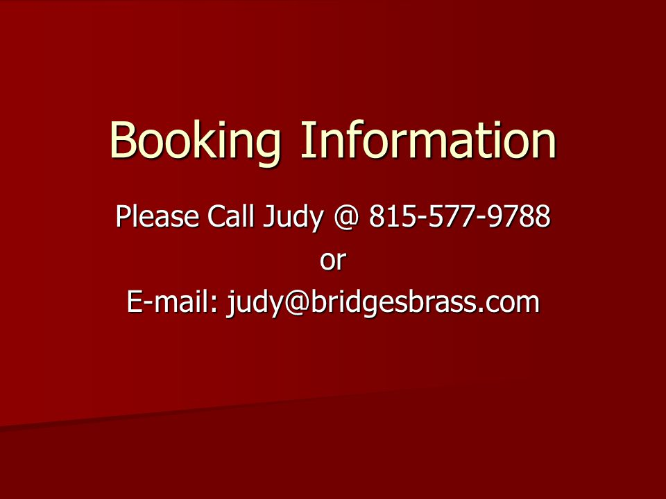 Booking Information Please Call Judy @ 815-577-9788 or E-mail: judy@bridgesbrass.com