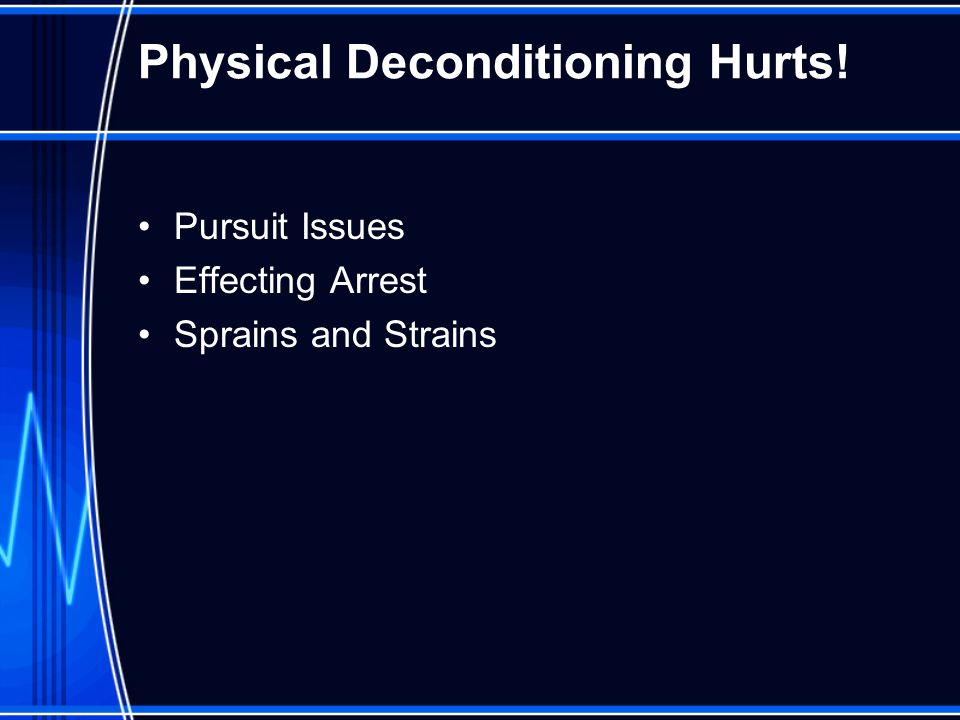 Physical Deconditioning Hurts! Pursuit Issues Effecting Arrest Sprains and Strains