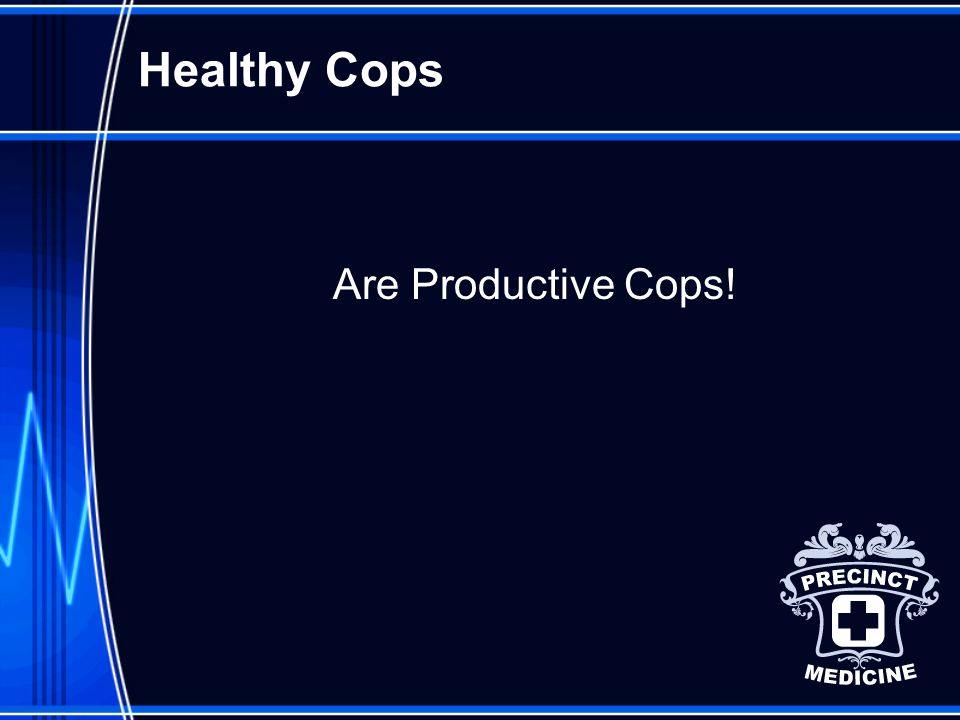 Healthy Cops Are Productive Cops!