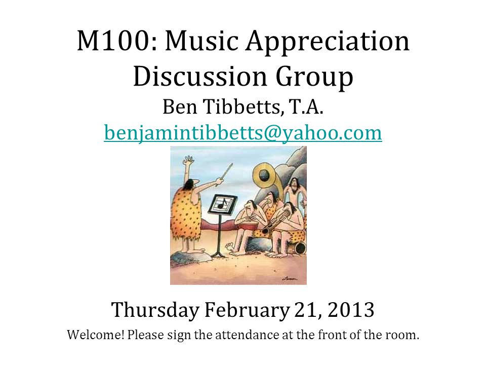 M100: Music Appreciation Discussion Group Ben Tibbetts, T.A.