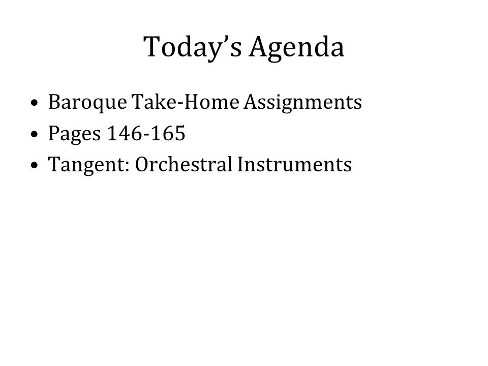 Today's Agenda Baroque Take-Home Assignments Pages 146-165 Tangent: Orchestral Instruments