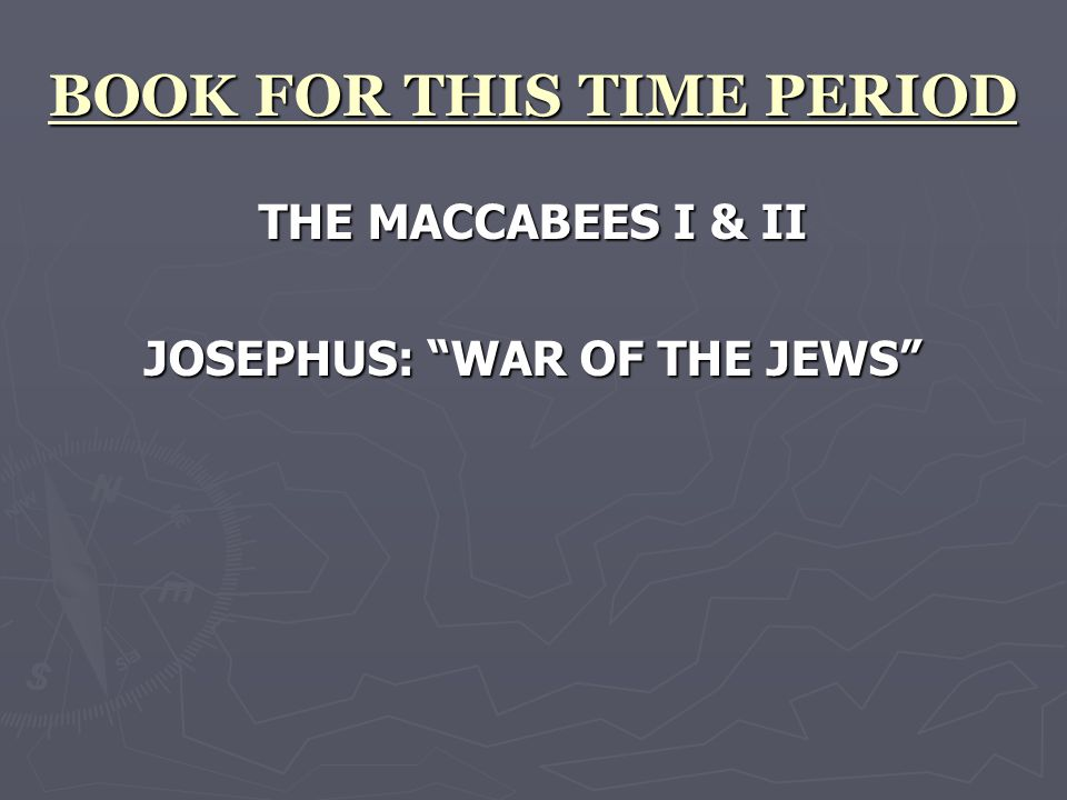 BOOK FOR THIS TIME PERIOD THE MACCABEES I & II JOSEPHUS: WAR OF THE JEWS