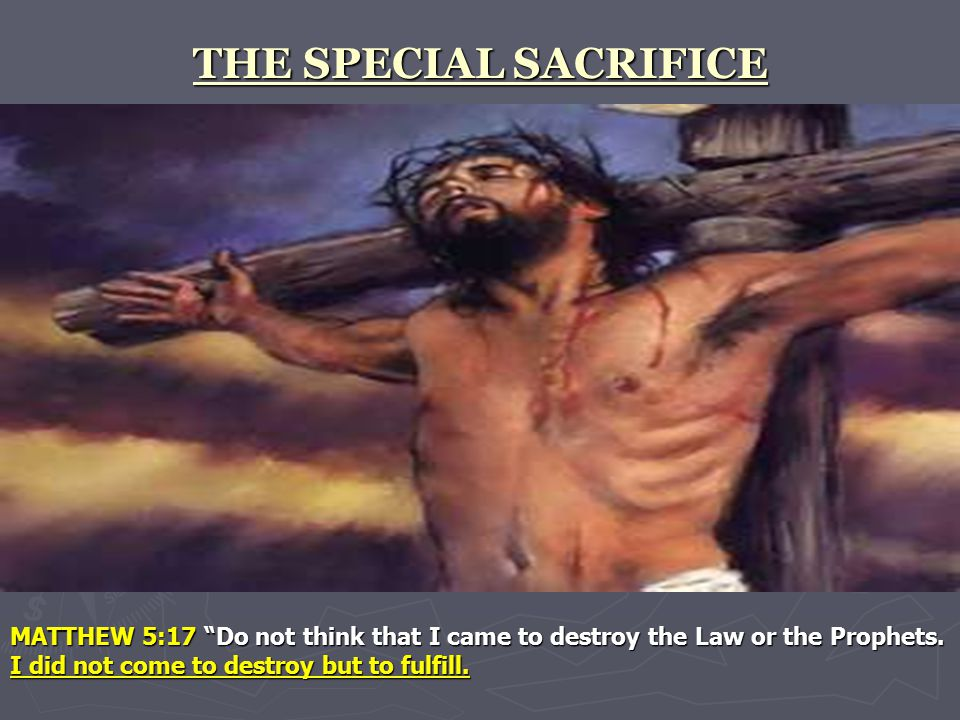 MATTHEW 5:17 Do not think that I came to destroy the Law or the Prophets.