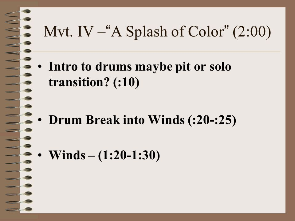 "Mvt. IV – "" A Splash of Color "" (2:00) Intro to drums maybe pit or solo transition? (:10) Drum Break into Winds (:20-:25) Winds – (1:20-1:30)"
