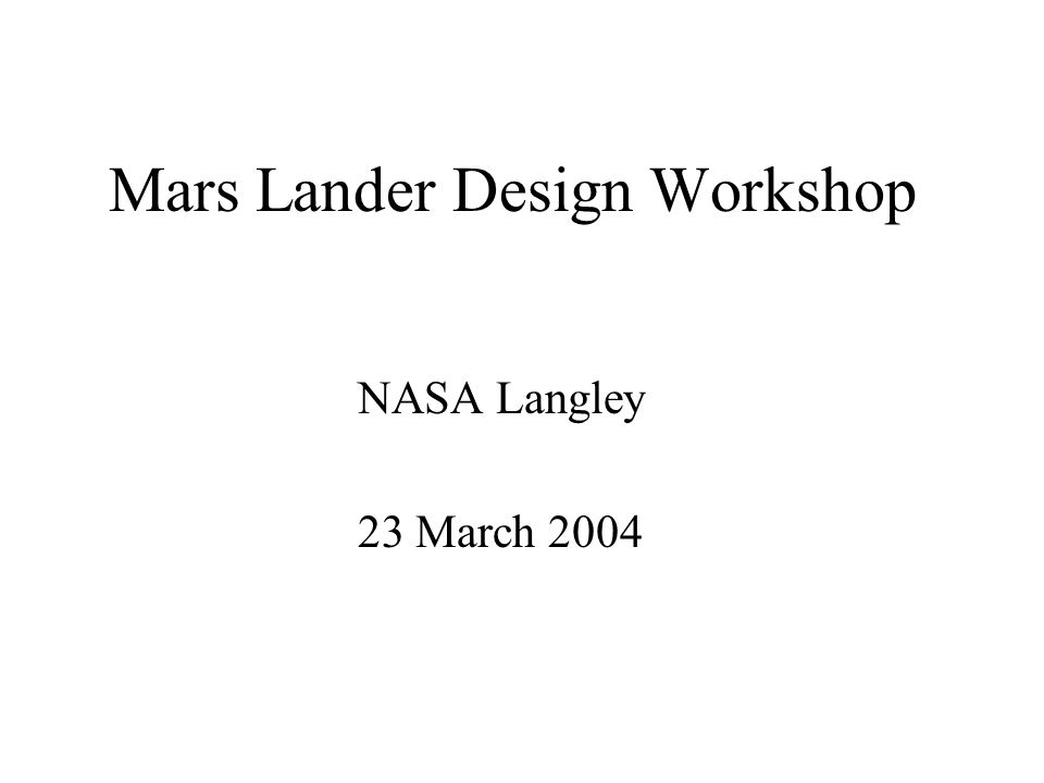 Mars Lander Design Workshop NASA Langley 23 March 2004