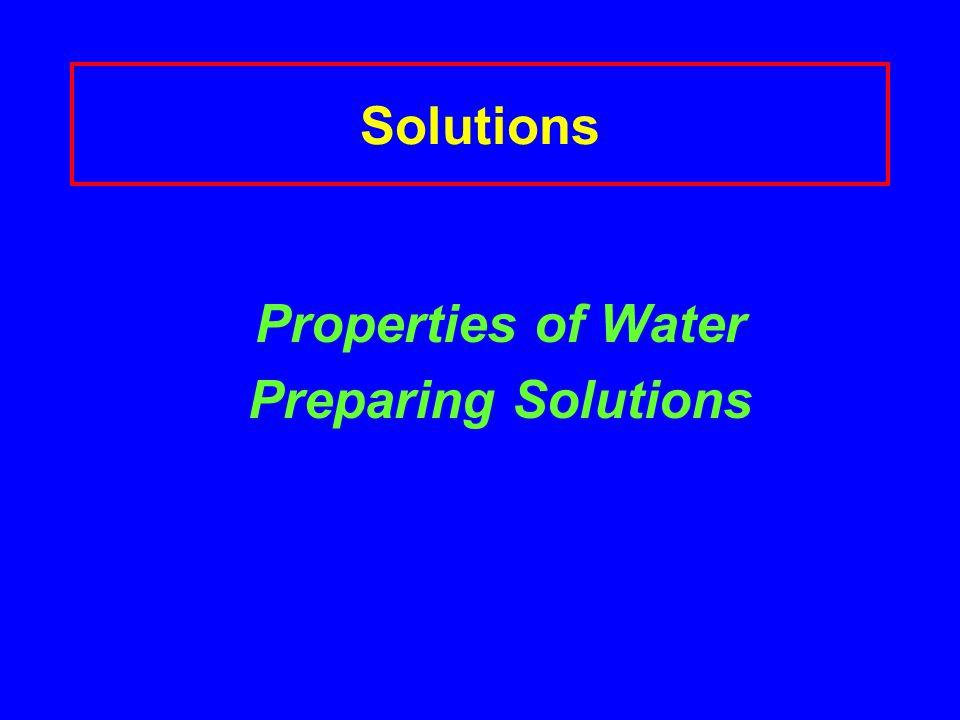 Solutions Properties of Water Preparing Solutions
