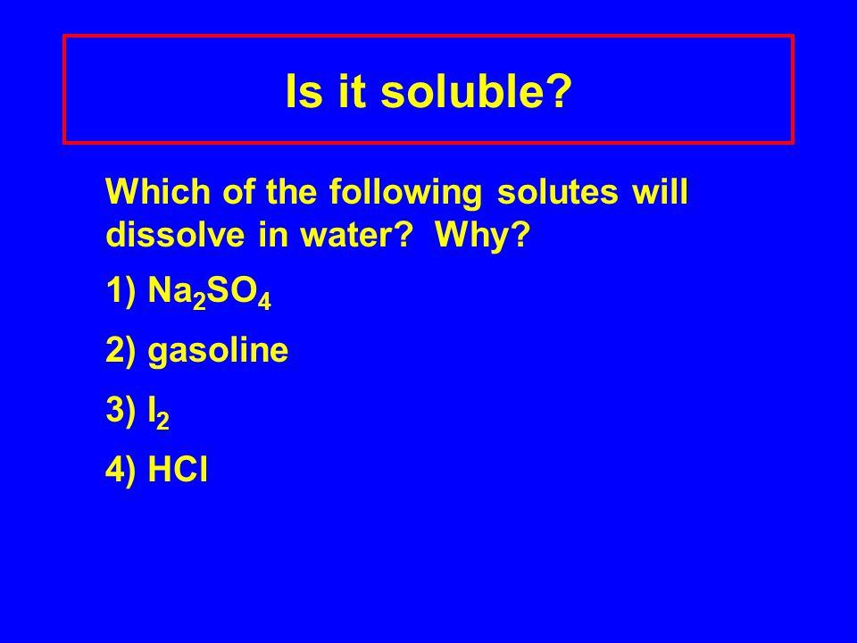 Is it soluble.Which of the following solutes will dissolve in water.