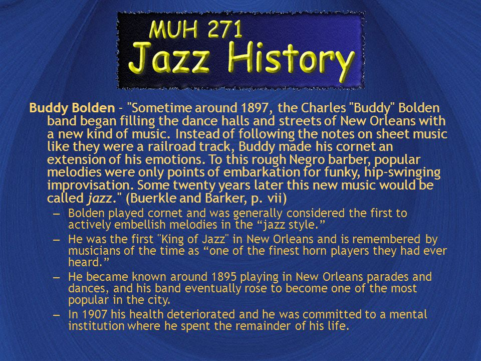 Buddy Bolden - Sometime around 1897, the Charles Buddy Bolden band began filling the dance halls and streets of New Orleans with a new kind of music.