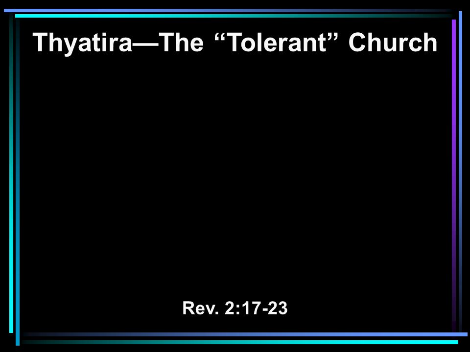 A Study of the Church in Thyatira The city of Thyatira The Lord of the church in Thyatira The good in the church in Thyatira Love, service and faith Works were increasing Contrast with Ephesus