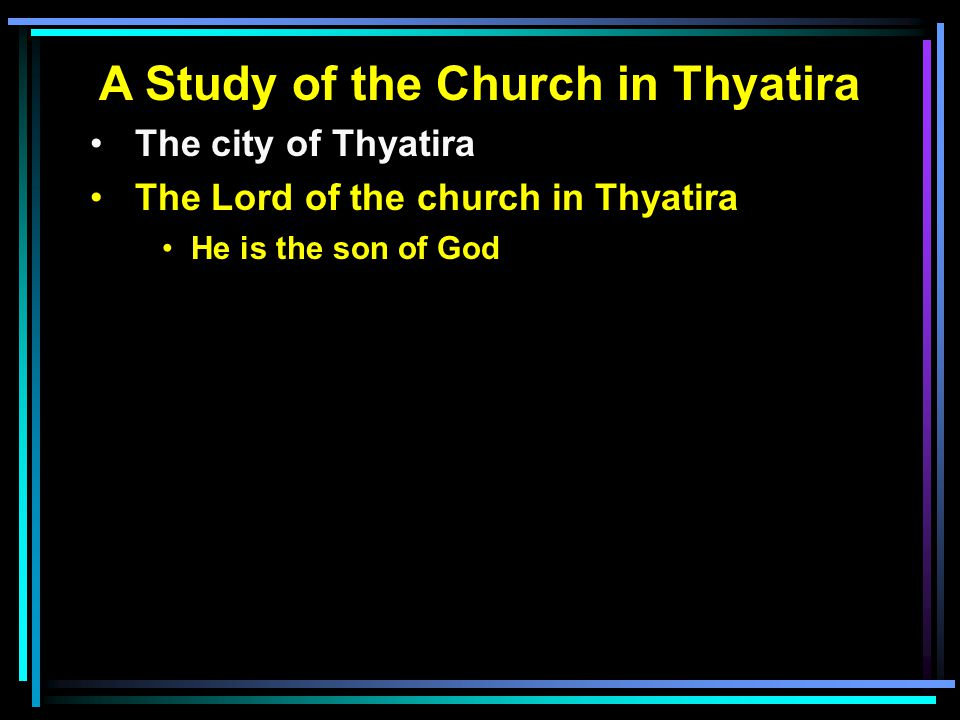 A Study of the Church in Thyatira The city of Thyatira The Lord of the church in Thyatira He is the son of God