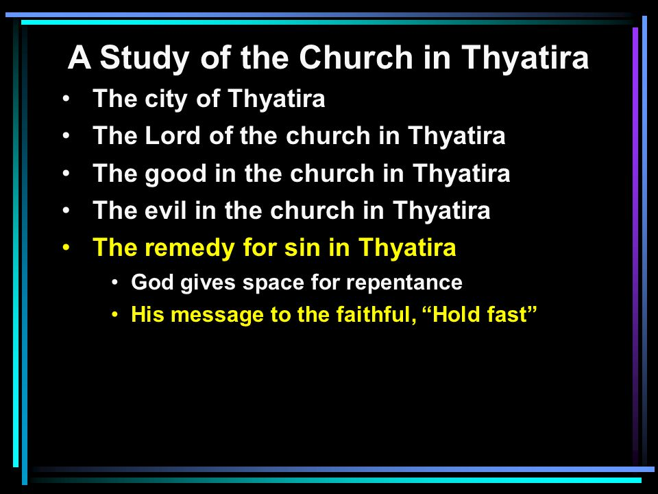 A Study of the Church in Thyatira The city of Thyatira The Lord of the church in Thyatira The good in the church in Thyatira The evil in the church in
