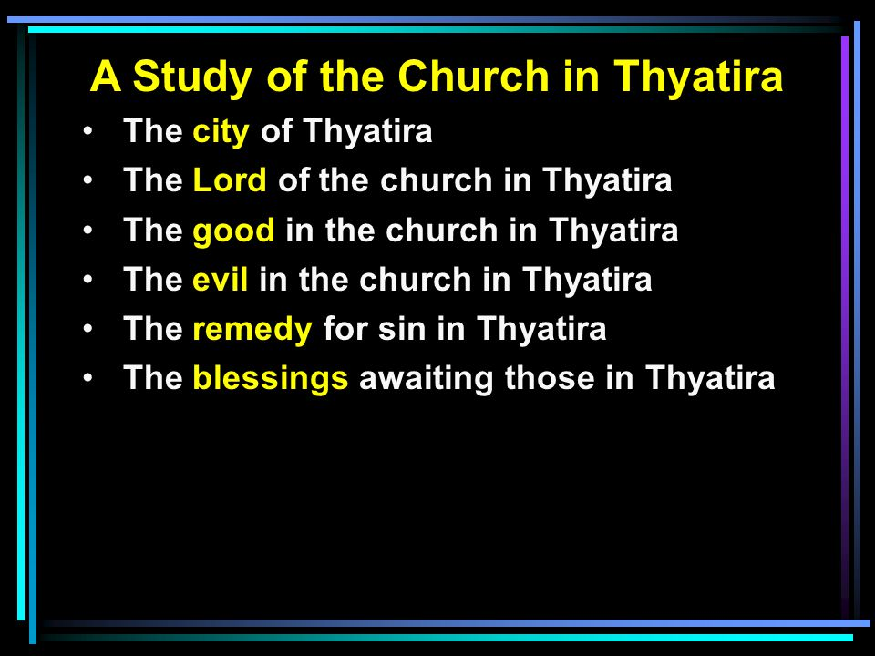 A Study of the Church in Thyatira The city of Thyatira